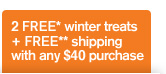2 FREE winter treats plus FREE shipping witn any 40 dollars purchase