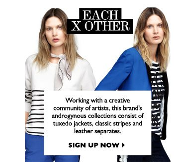 EACH X OTHER...Working with a creative community of artists, this brand's androgynous collections consist of tuxedo jackets, classic stripes and leather separates. SIGN UP NOW