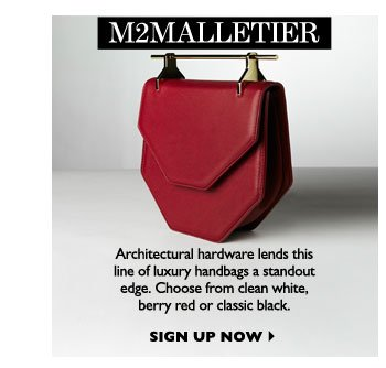 M2MALLETIER...Architectural hardware lends this line of luxury handbags a standout edge. Choose from clean white, berry red or classic black. SIGN UP NOW
