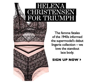 HELENA CHRISTENSEN FOR TRIUMPH...The femme fatales of the 1940s informed the supermodel's debut lingerie collection – we love the standout lace body. SIGN UP NOW