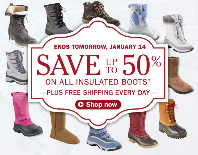 ENDS TOMORROW, JANUARY 14. Save up to 50% on all insulated boots. Plus Free Shipping Every Day.