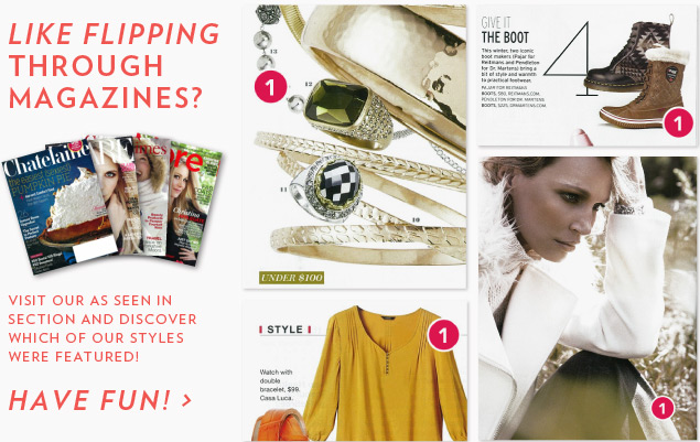 Like flipping through magazines? Visit our As seen in section and discover which of our styles were featured!