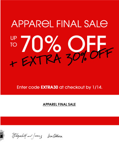 APPAREL FINAL SALE UP TO 70% OFF + EXTRA 30% OFF Enter code EXTRA30 at checkout by 1/14. APPAREL FINAL SALE