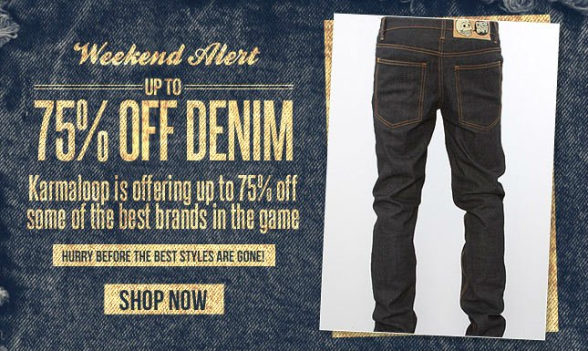 Weekend Sale! Up to 75% Off Denim! Hurry before it's Too Late!