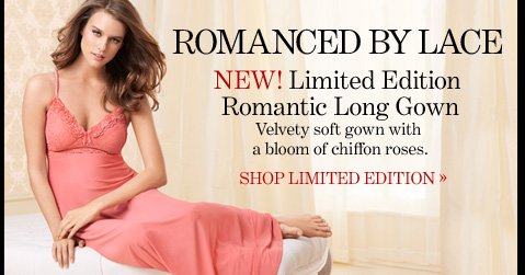 ROMANCED BY LACE NEW! Limited Edition Romantic Long Gown   Velvety soft gown with a bloom of chiffon roses.  SHOP LIMITED EDITION