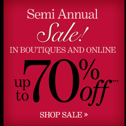 SEMI ANNUAL SALE! (In Boutiques & Online)  Up To 70% Off***  SHOP SALE