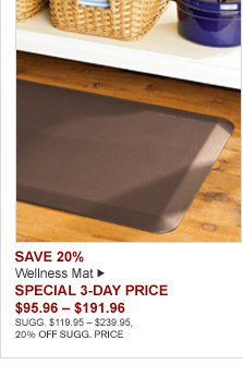 SAVE 20% - Wellness Mat - SPECIAL 3-DAY PRICE $95.96 - $191.96 - SUGG. $119.95 - $239.95, 20% OFF SUGG. PRICE