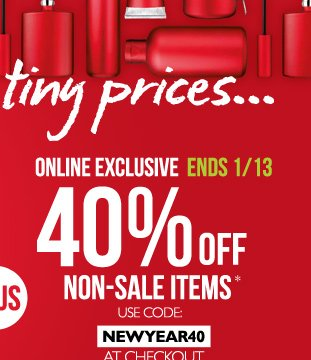 ONLINE EXCLUSIVE | ENDS 1/13  --  40% OFF --  NON-SALE ITEMS*  --  USE CODE: NEWYEAR40 AT CHECKOUT