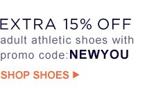 EXTRA 15% OFF adult athletic shoes with promo code:NEWYOU | SHOP SHOES