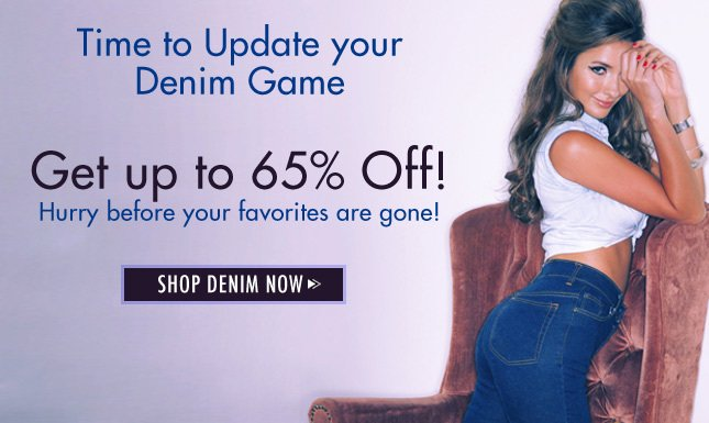 Get up to 65% Off denim! Update your Denim game Now!