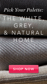 Pick Your Palette: the White, Grey & Natural Home. Shop Now.