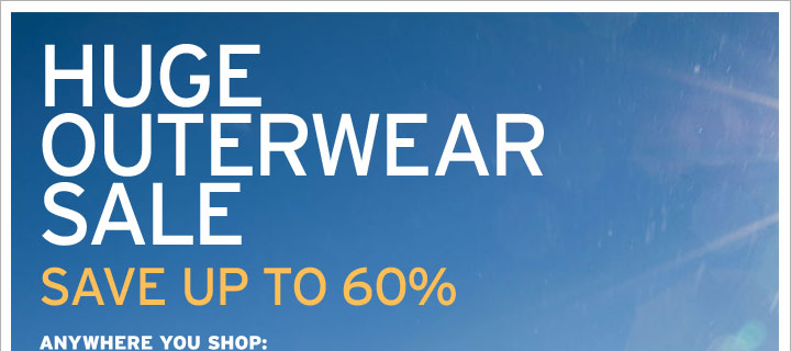 Huge Outerwear Sale. Save up to 60%