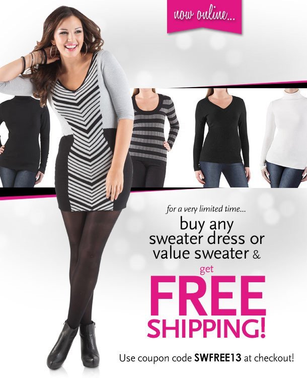 Now Online... For a very limited time... Buy any Sweater Dress Or Value Sweater & Get Free Shipping! Use coupon code SWFREE13 at checkout!