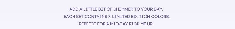 add a little shimmerto your day