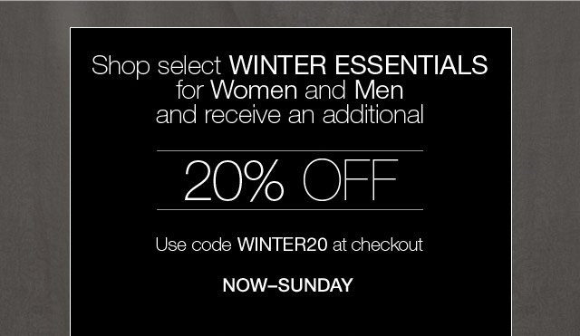 Shop select winter essentials for women and men and receive an additional 20% off.