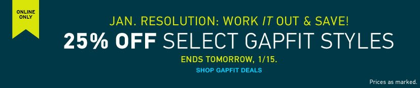 ONLINE ONLY - 25% OFF SELECT GAPFIT STYLES. ENDS TOMORROW, 1/15