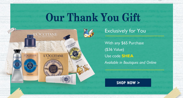 Our Thank You Gift Exclusively for You  With any $65 Purchase ($36 Value) Available in Boutiques and Online