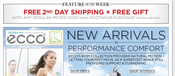 New Feature of the Week! Shop the new ECCO Biom arrivals for women and men for the ultimate performance comfort! Enjoy FREE 2nd Day Shipping and Hand Weights (a $20 value) with any regular priced Biom purchase!* Shop now the find the best selection when you order now at The Walking Company.