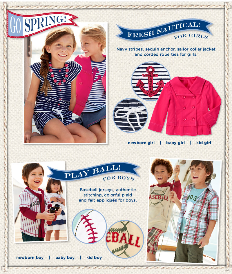 Go Spring! Fresh Nautical! Navy stripes, sequin anchor, sailor collar jacket and corded rope ties for girls. Play ball! Baseball jerseys, authentic stitching, colorful plaid and felt appliqués for boys.