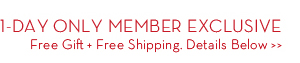 1-DAY ONLY MEMBER EXCLUSIVE Free Gift + Free Shipping. Details Below.