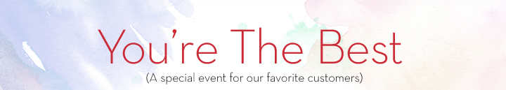 You're The Best (A special event for our favorite customers).
