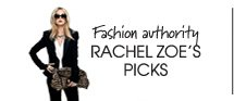 Fashion authority RACHEL ZOE'S PICKS