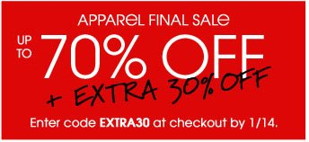 APPAREL FINAL SALE UP TO 70% OFF + EXTRA 30% OFF Enter code extra30 at checkout by 1/14.