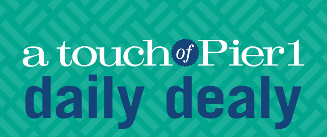 A touch of Pier 1 Daily Dealy.