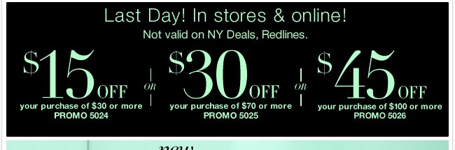 Last day $15 off $30, $30 off $70, or $45 off $100 in stores and  online! Shop now!
