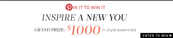 Pin It to Win It! Inspire A New You! Win $1000 in style essentials