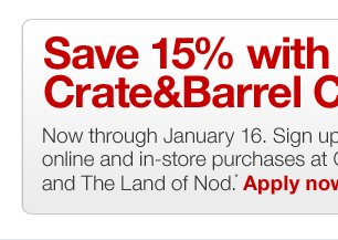 Save 15% with your Crate&Barrel Credit  Card