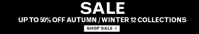 SALE - Up to 50% off autumn / winter 12 collections - SHOP NOW