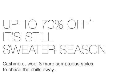 Up To 70% Off* It's Still Sweater Season