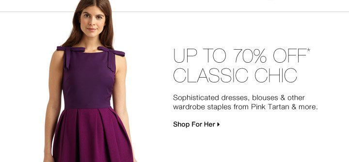 Up To 70% Off* Classic Chic