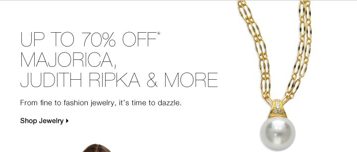 Up To 70% Off* Judith Ripka, Majorica & More