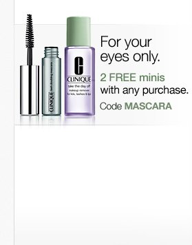 For your eyes only. 2 FREE minis with any purchase. Code MASCARA
