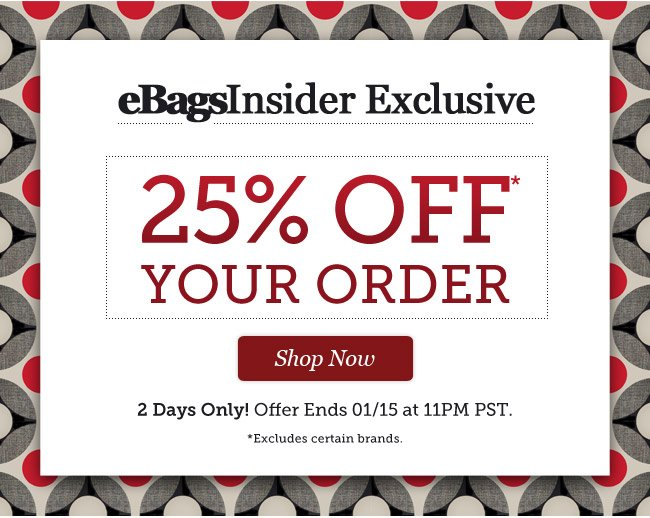 eBagsInsider Exclusive | 25% Off* Your Order | 2 Days Only! | Offer Ends 01/15 at 11PM PST | Shop Now