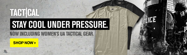 TACTICAL - STAY COOL UNDER PRESSURE. SHOP NOW.
