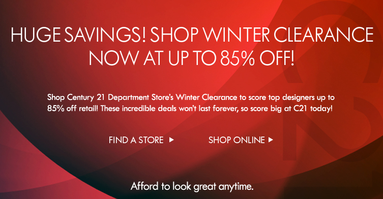 Shop Century 21 Department Store's Winter Clearance to score top designers up to 85% off retail! These incredible deals won't last forever, so score big at C21 today!