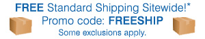 FREE Standard Shipping Sitewide!* Promo code: FREESHIP
