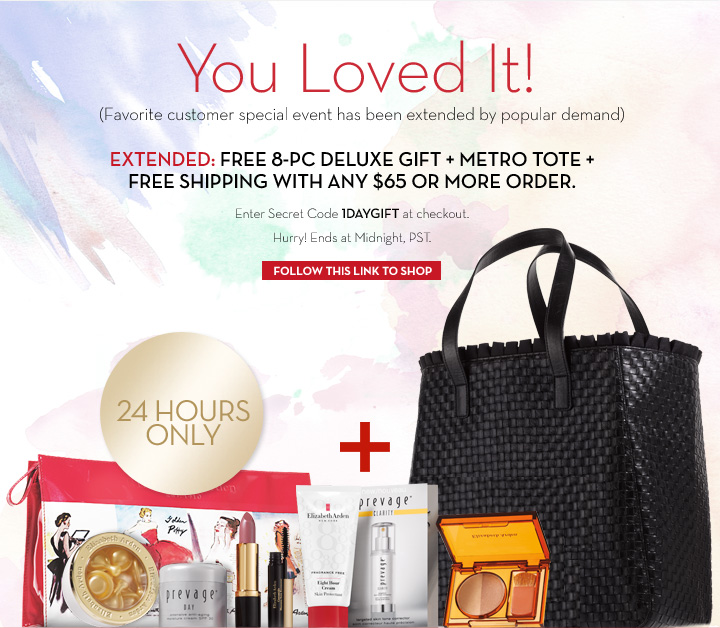 You Loved It! (Favorite customer special event has been extended by popular demand). EXTENDED: FREE 8-PC DELUXE  GIFT + METRO TOTE + FREE SHIPPING WITH ANY $65 OR MORE ORDER. Enter Secret Code 1DAYGIFT at checkout. Hurry! Ends at Midnight, PST. 24 HOURS ONLY. FOLLOW THIS SECRET LINK TO SHOP.