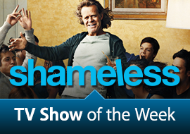 TV Show of the Week: Shameless