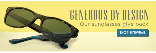 Generous by design - our sunglasses give back