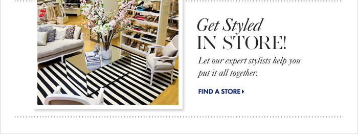 Get Styled IN STORE! Let our expert stylists help you put it all together.  Find A Store