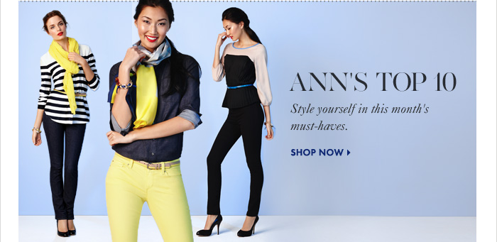 ANN'S TOP 10 Style yourself in this month's must-haves.  Shop Now