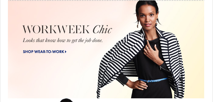WORKWEEK Chic Looks that know how to get the job done.  Shop Wear-To-Work