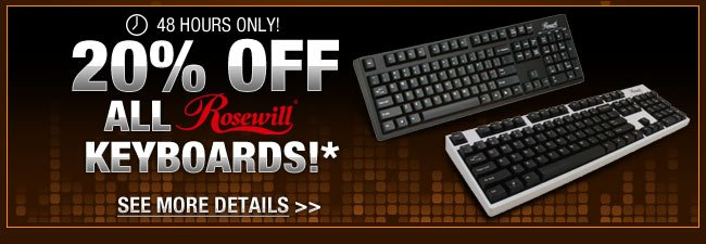 48 HOURS ONLY! 20% OFF ALL ROSEWILL KEYBOARDS!* See More Details