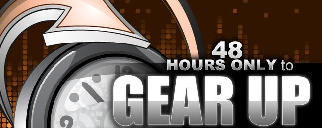 48 HOURS ONLY to GEAR UP W/OUT PAYING UP