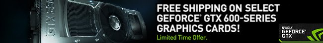 Free Shipping on select Geforce GTX 600-Series Graphics Cards