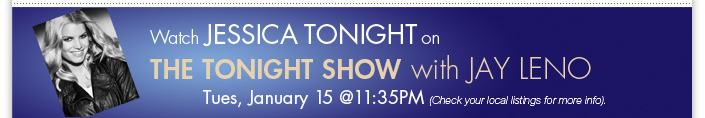 Watch Jessica on the Tonight show with Jay Leno. Tonight at 11:35PM. + FREE SHIPPING Ends Today!